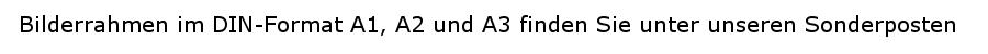 Bilderrahmen im DIN-Format A1, A2 und A3 finden Sie unter unseren Sonderposten